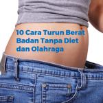 10 Cara Turun Berat Badan Tanpa Diet dan Olahraga