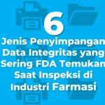 6 Jenis Penyimpangan Data Integritas yang Sering FDA Temukan Saat Inspeksi di Industri Farmasi